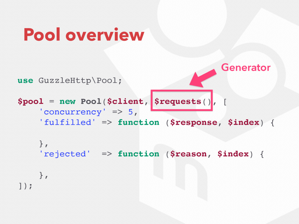 Pool overview use GuzzleHttp\Pool; $pool = new ...