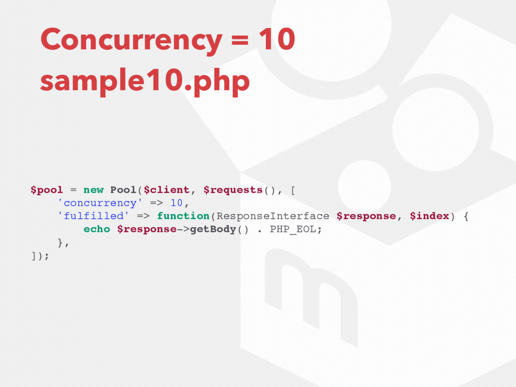 Concurrency = 10 sample10.php $pool = new Pool(...