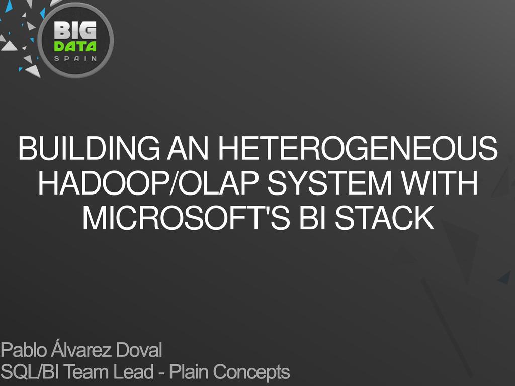 BUILDING AN HETEROGENEOUS HADOOP/OLAP SYSTEM WI...