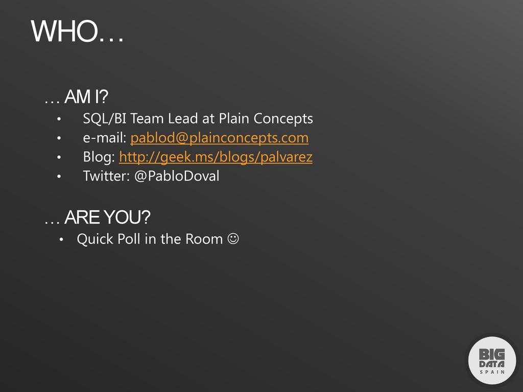 WHO… … AM I? • SQL/BI Team Lead at Plain Concep...