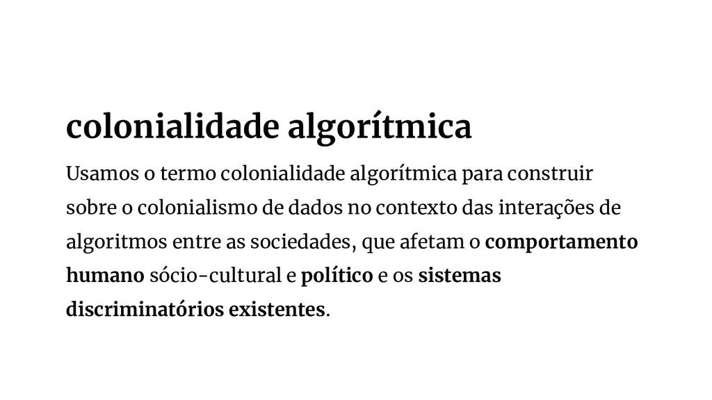 Usamos o termo colonialidade algorítmica para c...