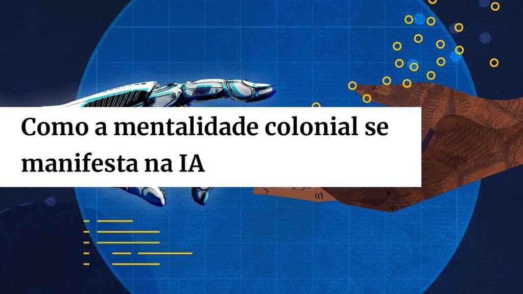 Como a mentalidade colonial se manifesta na IA