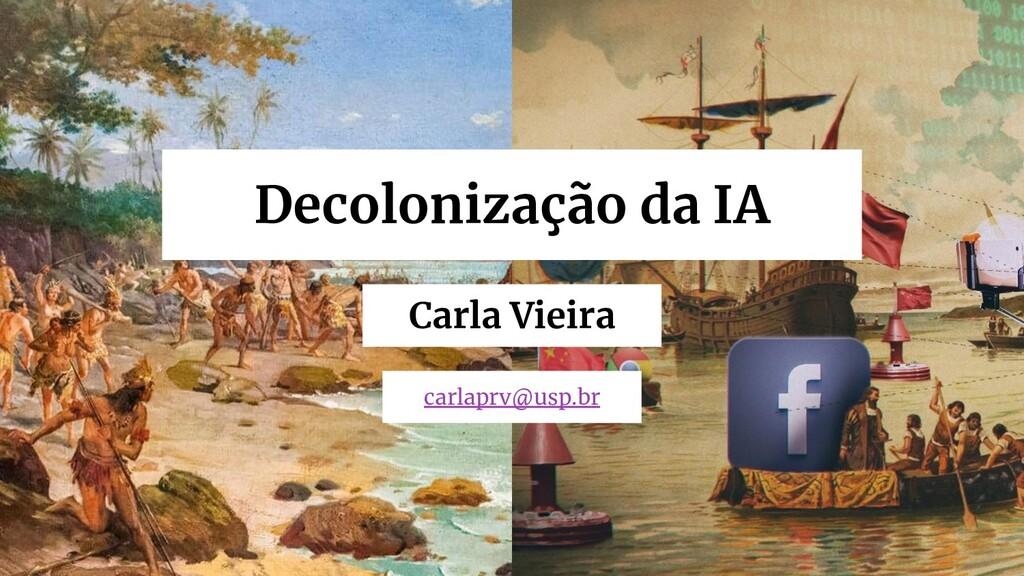 Decolonização da IA carlaprv@usp.br Carla Vieira