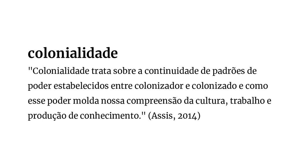 """""""Colonialidade trata sobre a continuidade de pa..."""