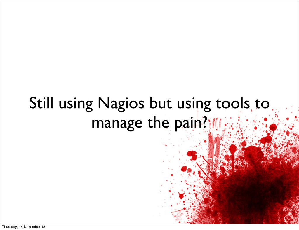 Still using Nagios but using tools to manage th...