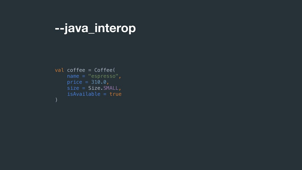 "--java_interop val coffee = Coffee( name = ""esp..."
