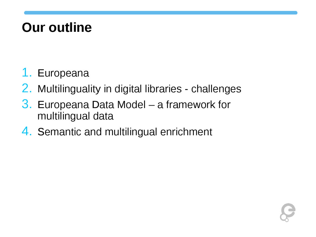 Our outline 1. Europeana 2. Multilinguality in ...