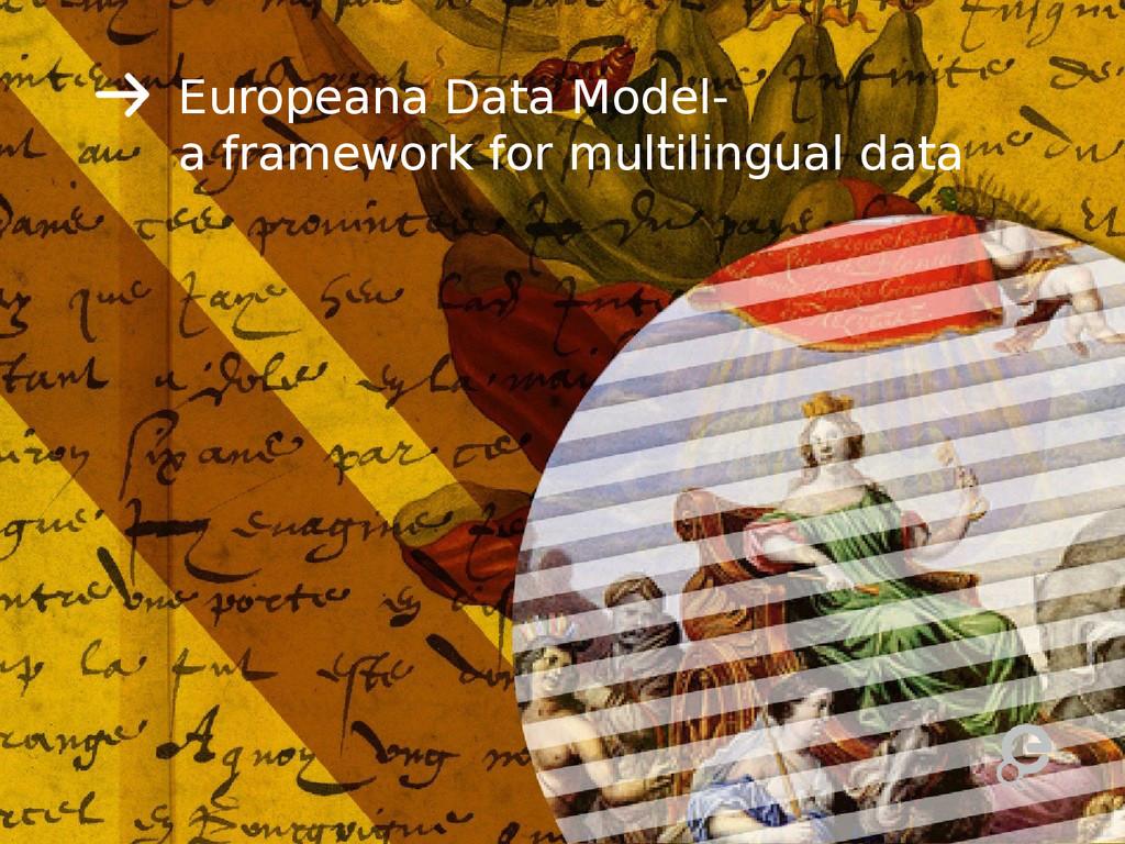 Europeana Data Model- a framework for multiling...