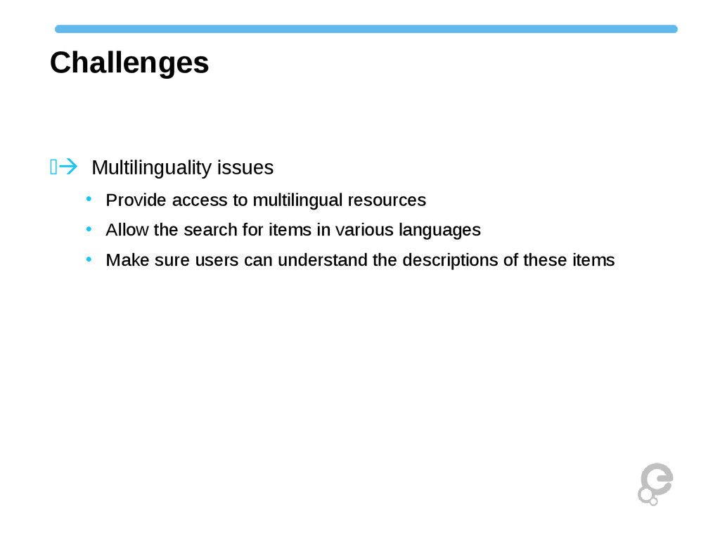 Challenges Multilinguality issues • Provide ...