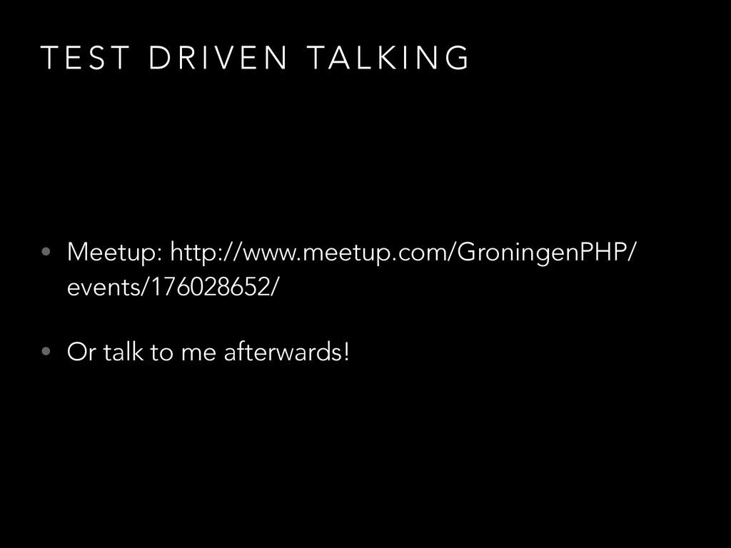 T E S T D R I V E N TA L K I N G • Meetup: http...