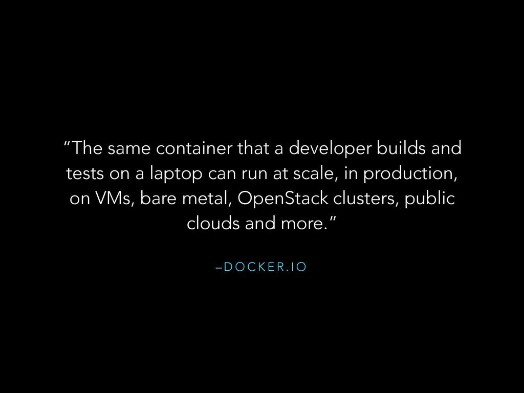 """– D O C K E R . I O """"The same container that a ..."""
