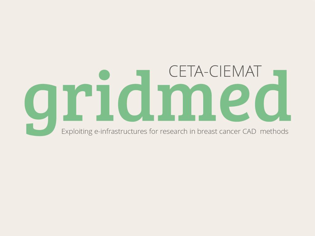 gridmed CETA-CIEMAT Exploiting e-infrastructure...