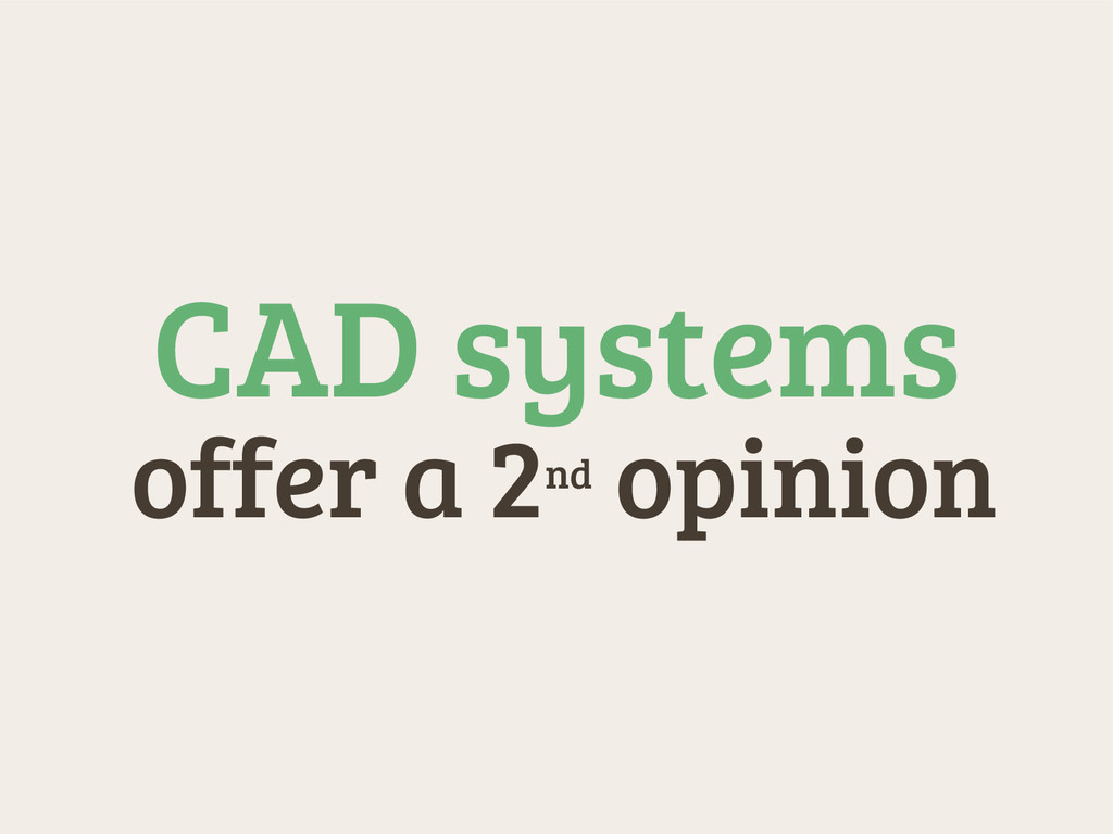 offer a 2nd opinion CAD systems