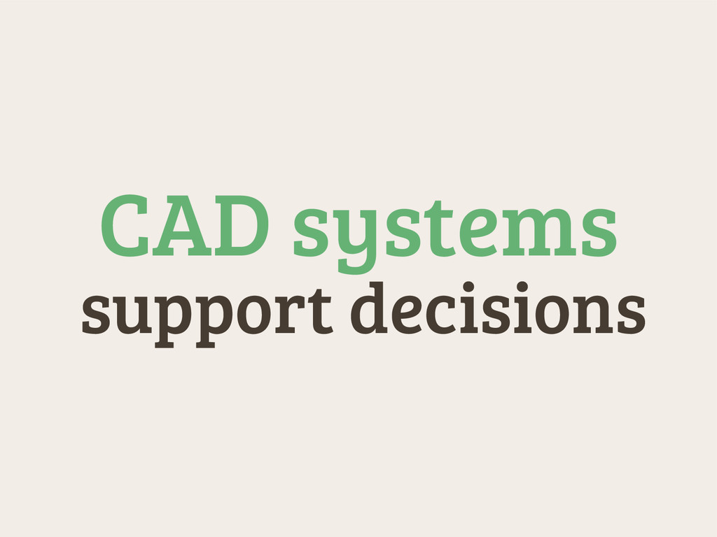 support decisions CAD systems