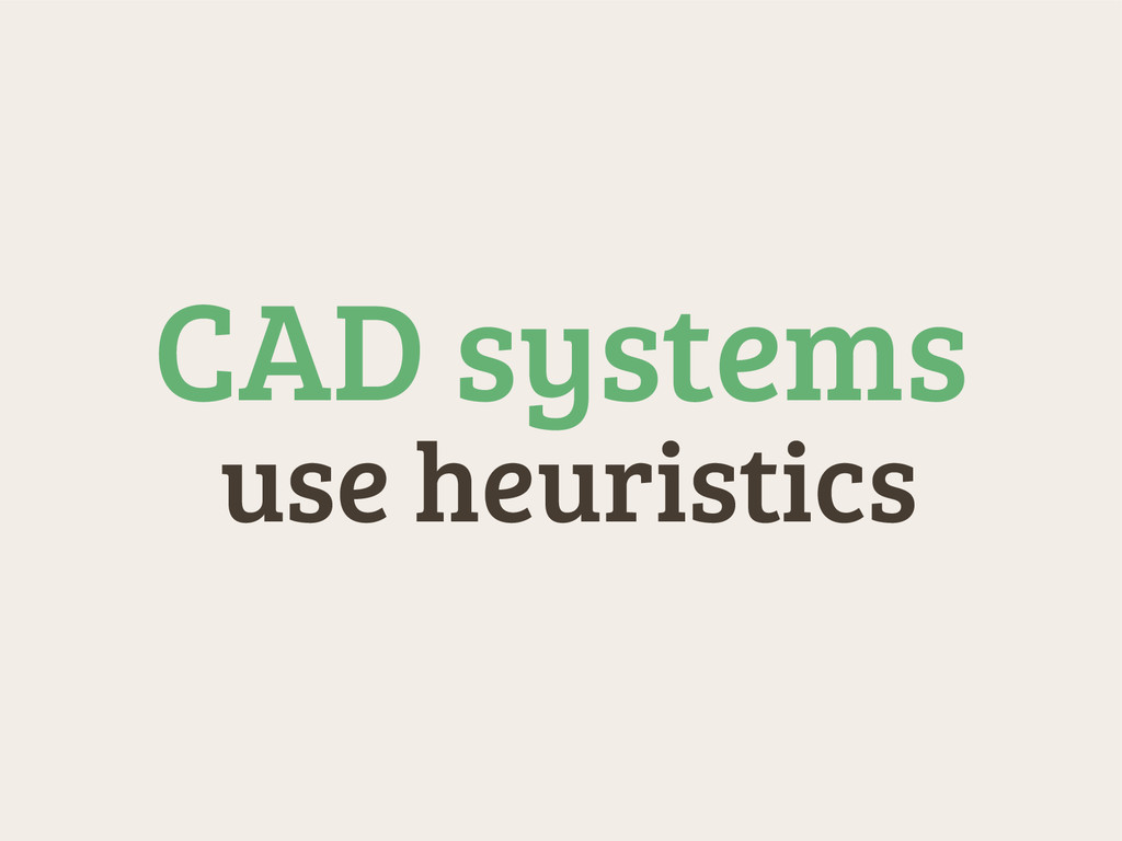 use heuristics CAD systems