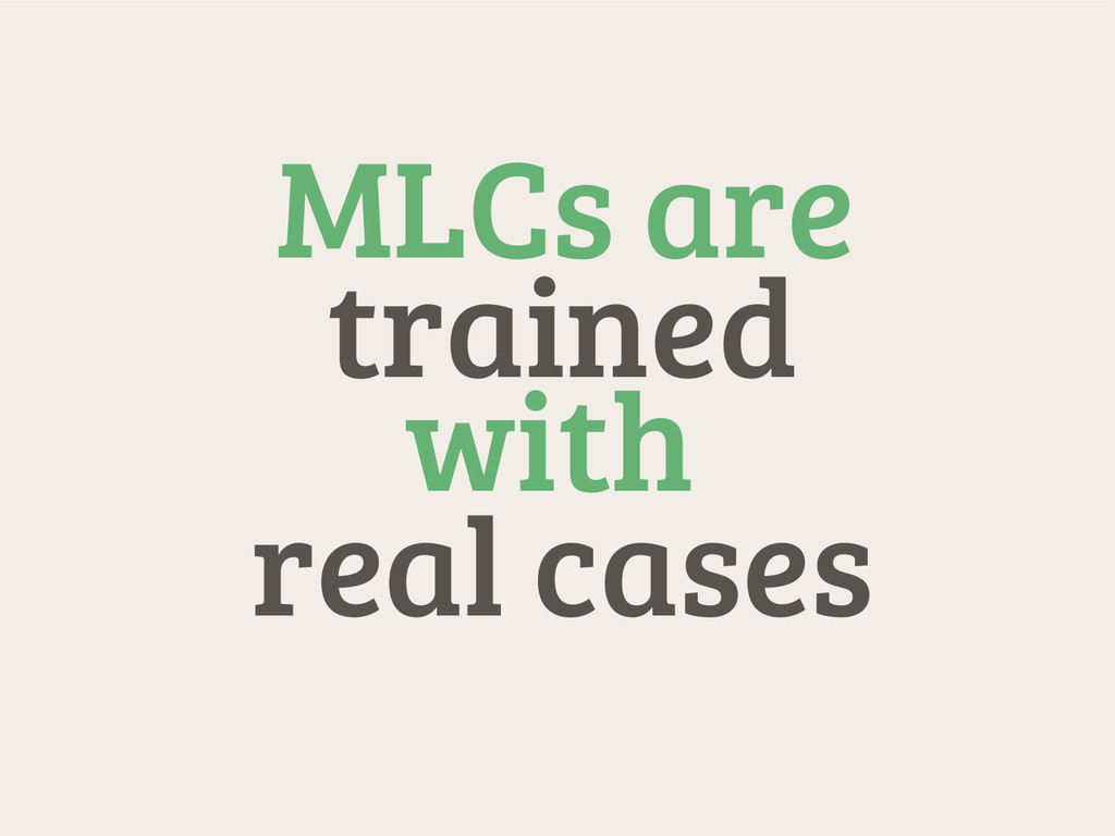 MLCs are trained with real cases
