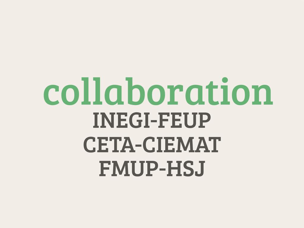 FMUP-HSJ CETA-CIEMAT INEGI-FEUP collaboration