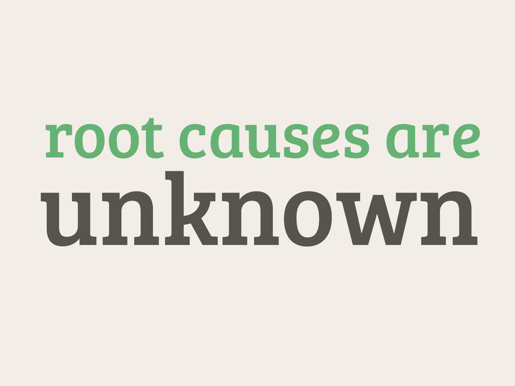 root causes are unknown