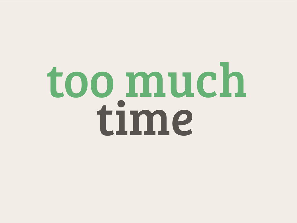 time too much
