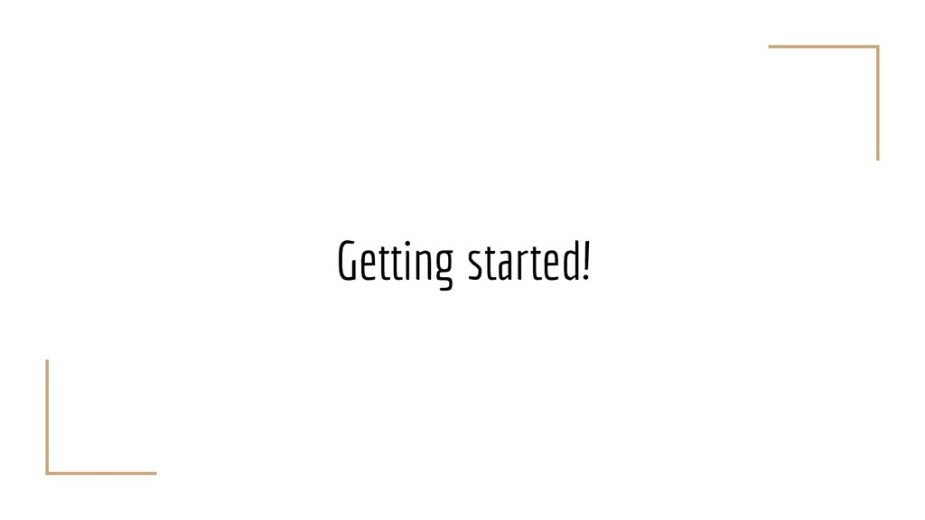 Getting started!