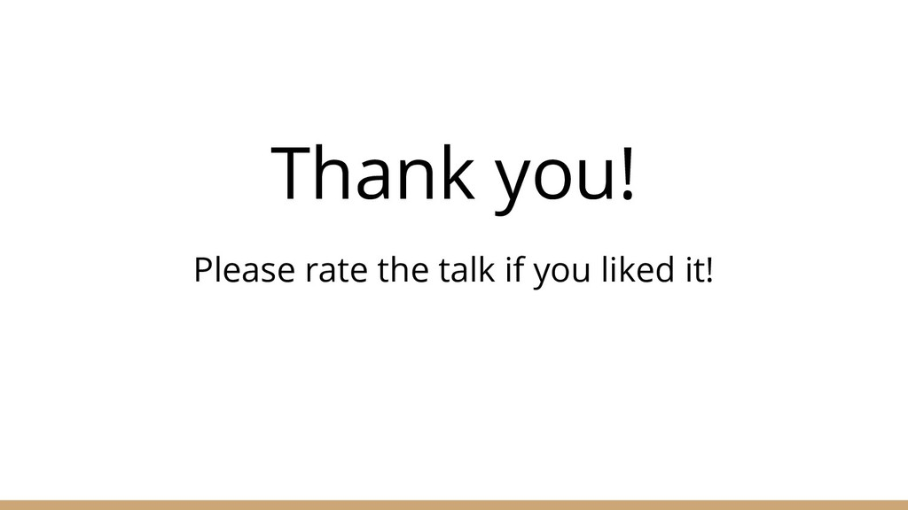 Thank you! Please rate the talk if you liked it!