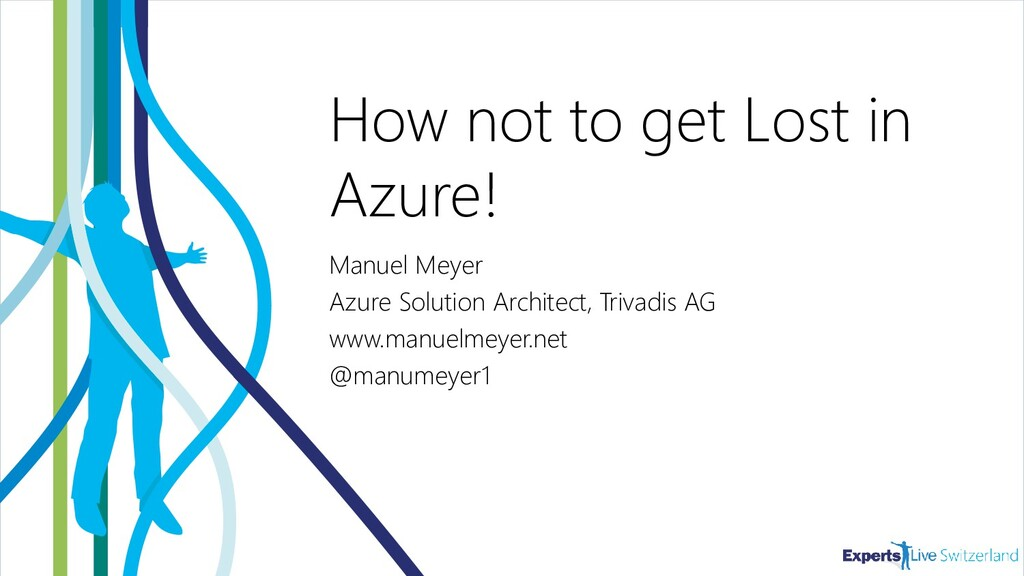 How not to get Lost in Azure! Manuel Meyer Azur...
