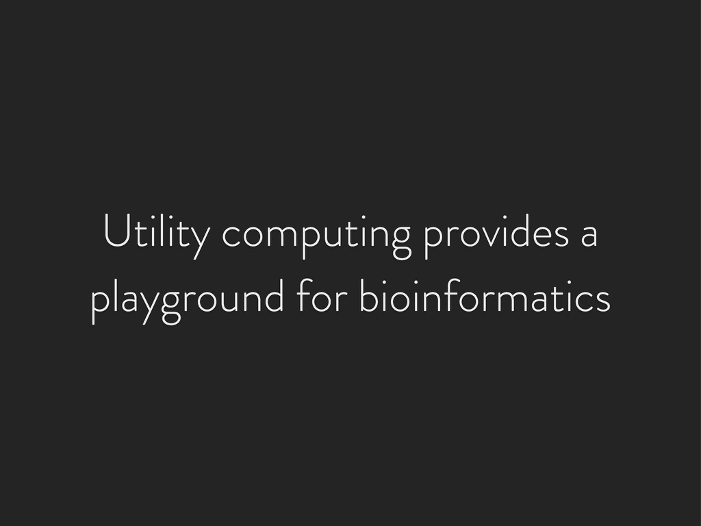 Utility computing provides a playground for bio...