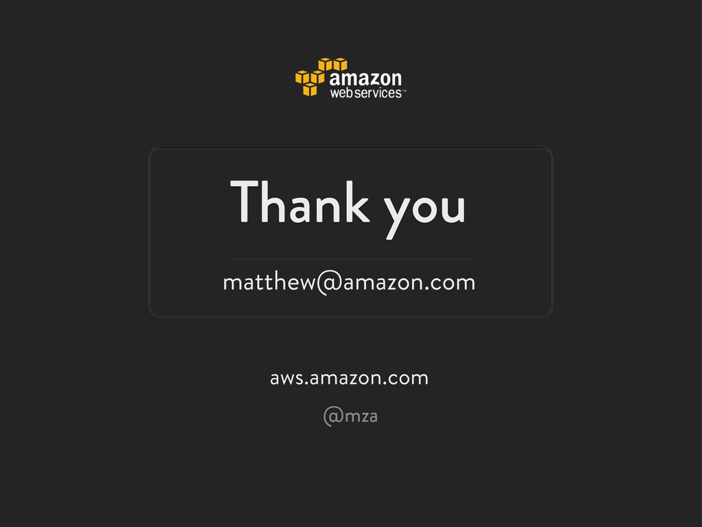 Thank you aws.amazon.com @mza matthew@amazon.com