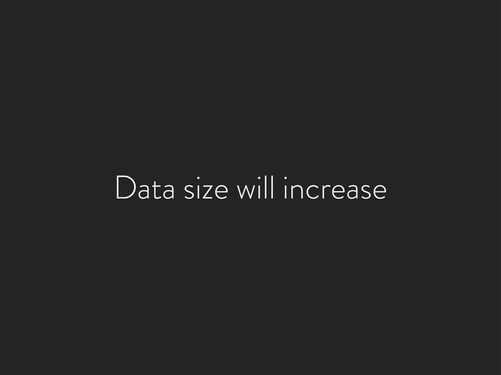 Data size will increase