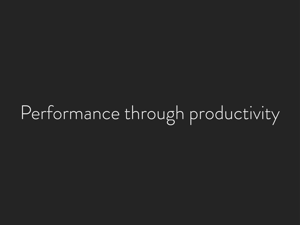 Performance through productivity