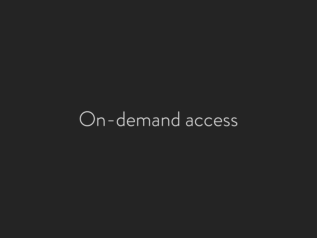 On-demand access