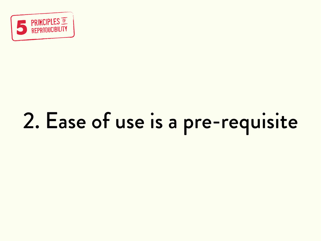 2. Ease of use is a pre-requisite 5 PRINCIPLES ...