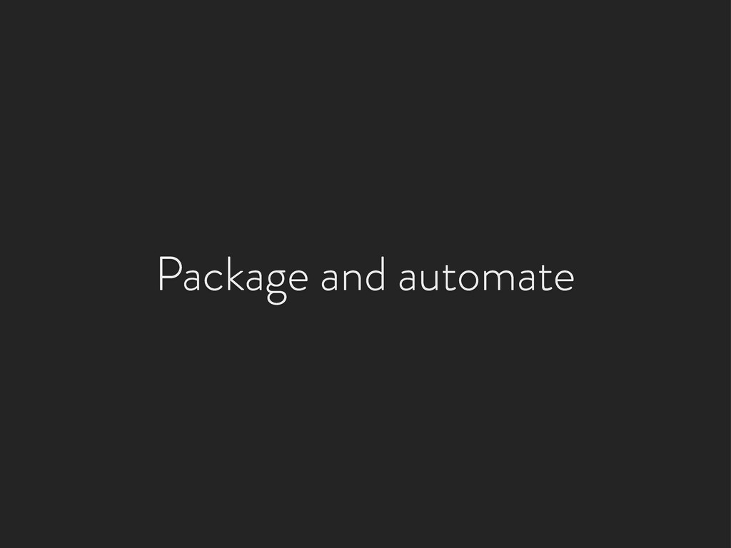 Package and automate
