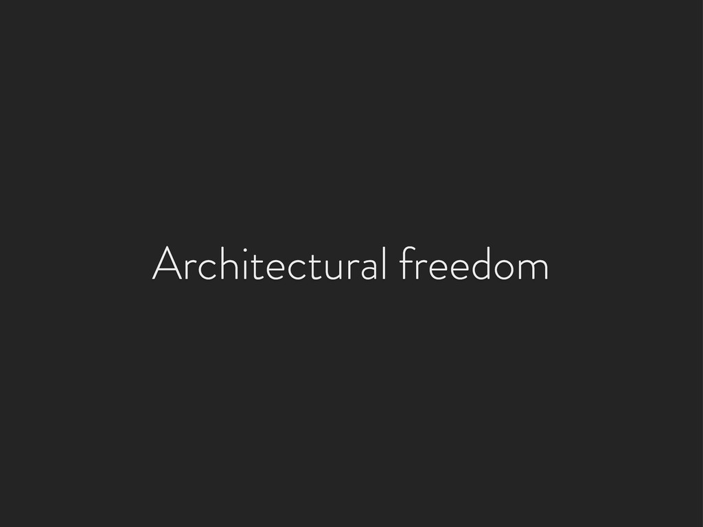 Architectural freedom