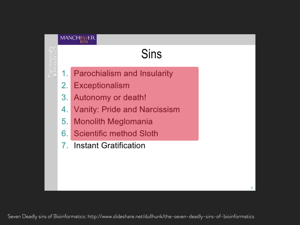 Seven Deadly sins of Bioinformatics: http://www...