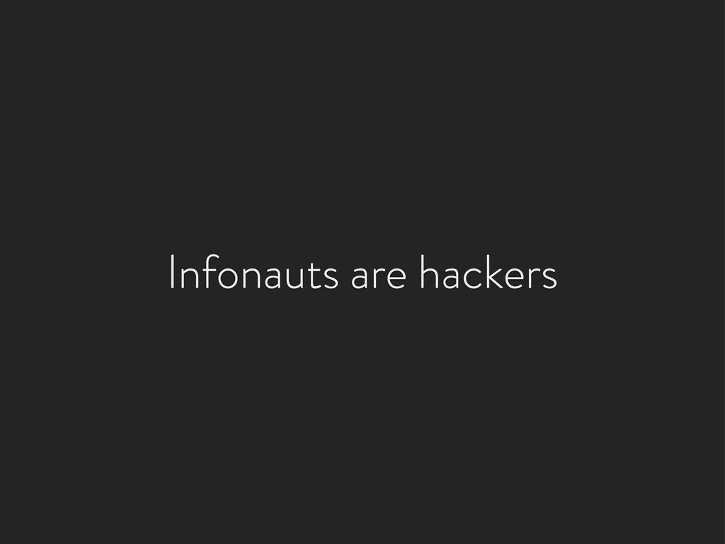 Infonauts are hackers