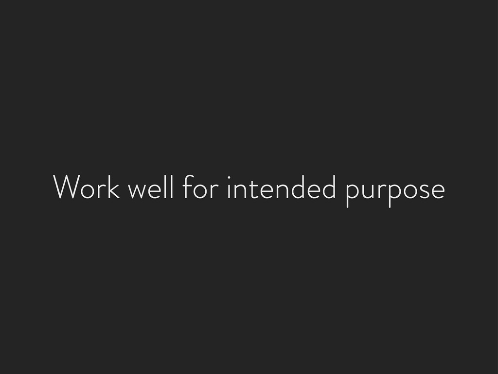 Work well for intended purpose