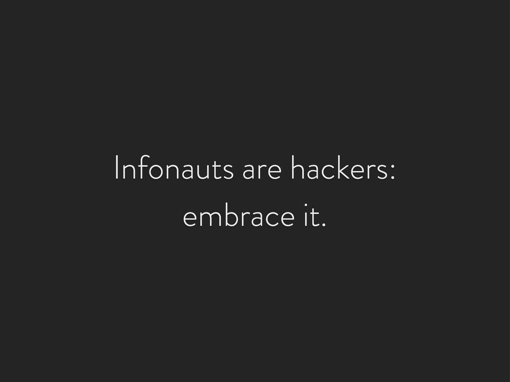 Infonauts are hackers: embrace it.