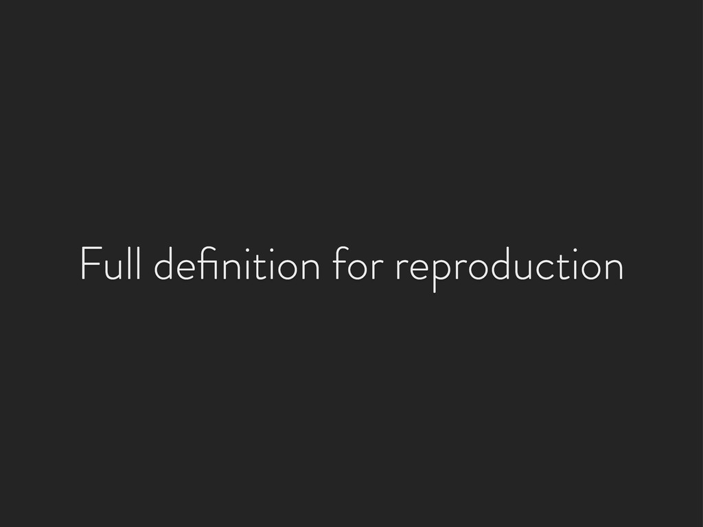 Full definition for reproduction