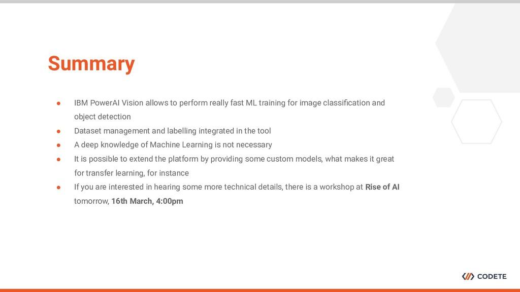 Summary ● IBM PowerAI Vision allows to perform ...
