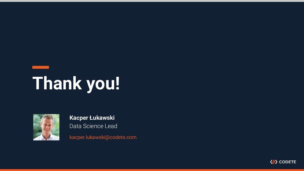 Thank you! Kacper Łukawski Data Science Lead ka...