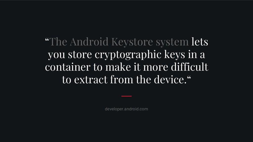 """""""The Android Keystore system lets you store cry..."""