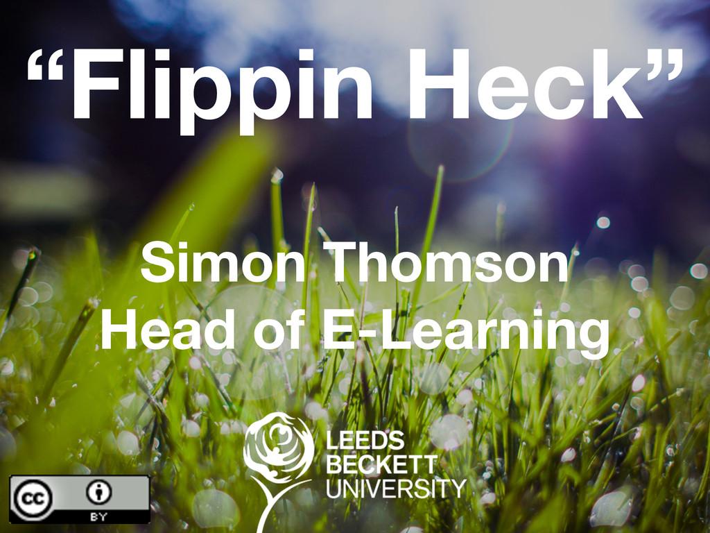 "Simon Thomson Head of E-Learning ""Flippin Heck"""