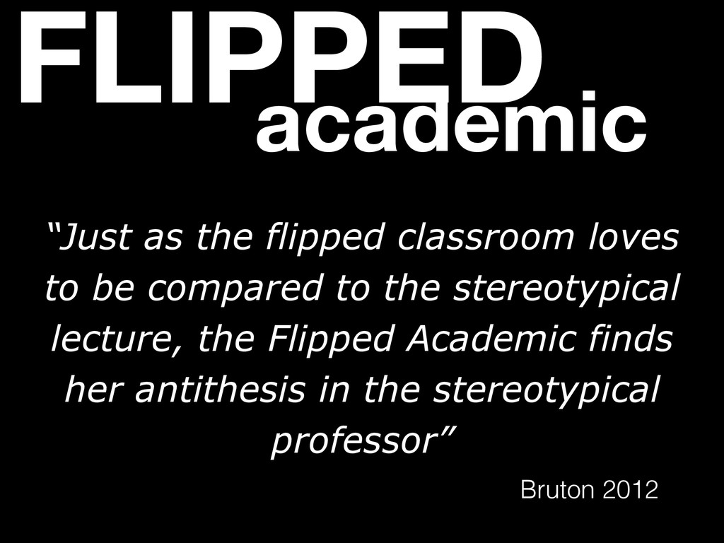 """FLIPPED academic """"Just as the flipped classroom..."""