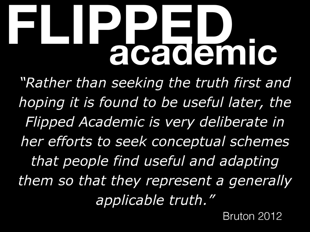 """FLIPPED academic """"Rather than seeking the truth..."""