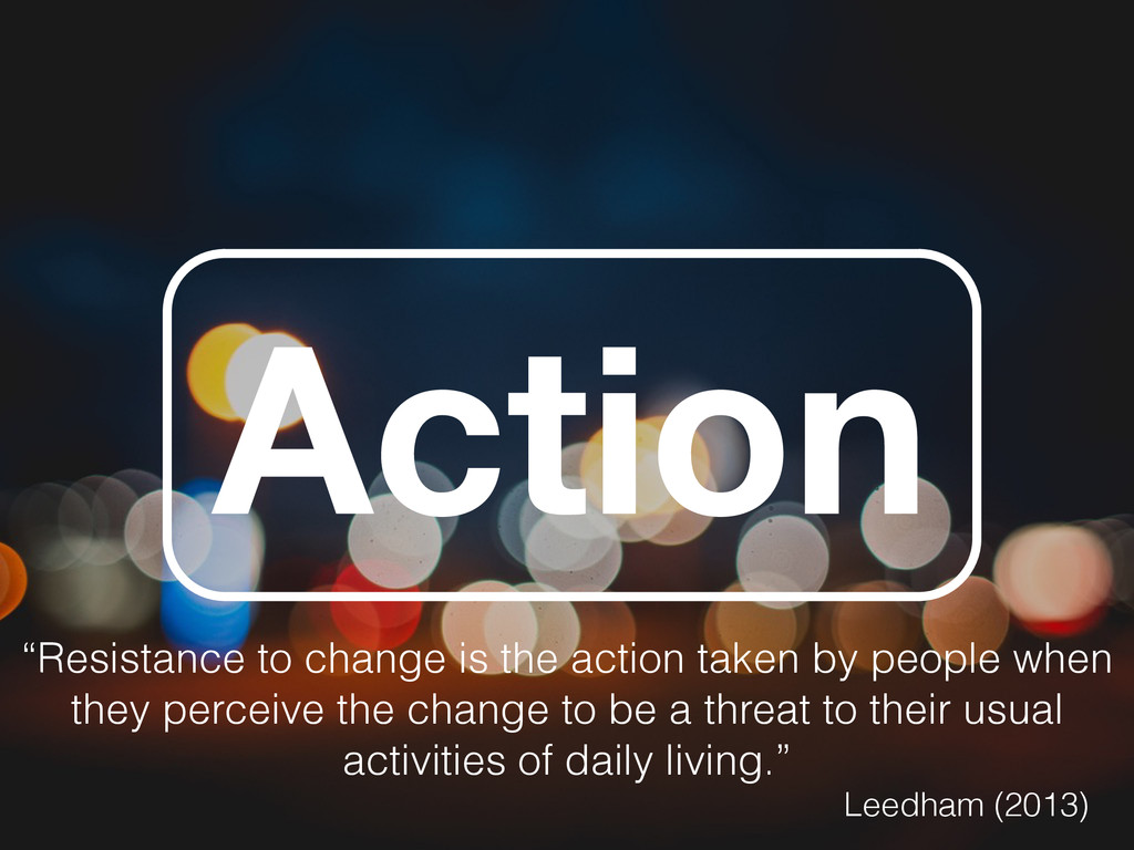 """Action """"Resistance to change is the action take..."""