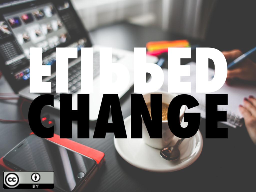 FLIPPED CHANGE
