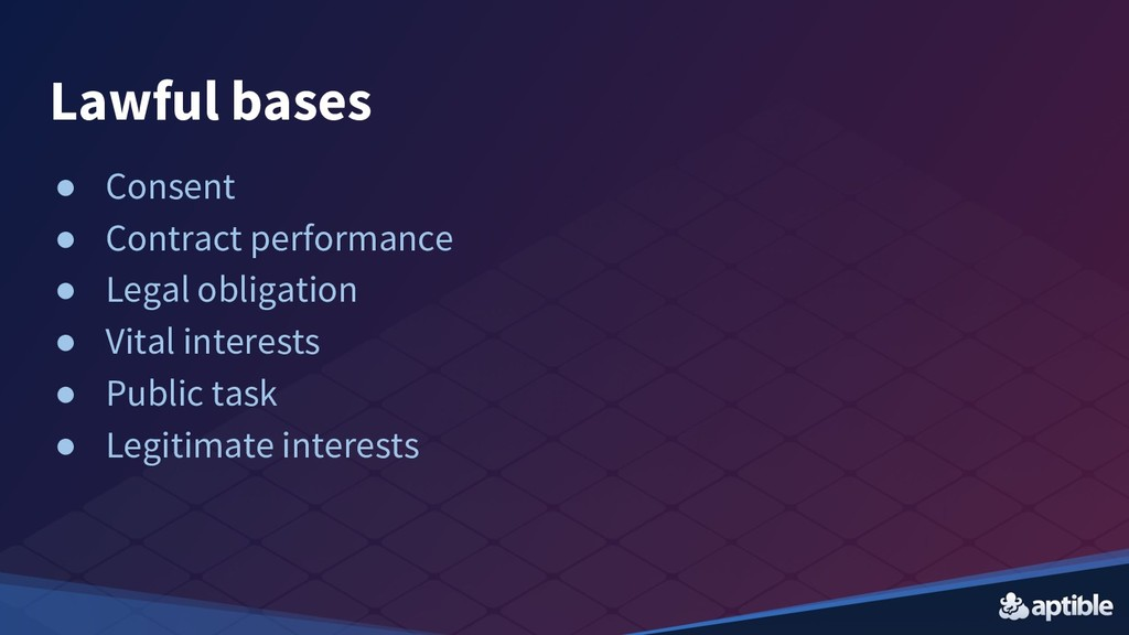 Lawful bases ● Consent ● Contract performance ●...