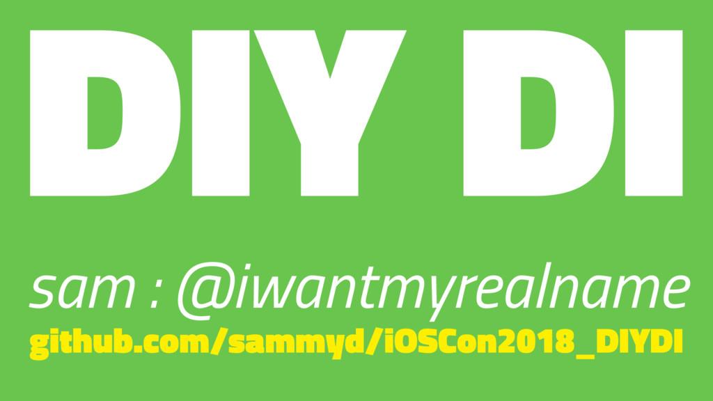 DIY DI sam : @iwantmyrealname github.com/sammyd...