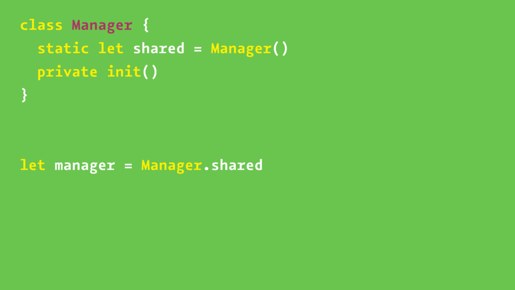 class Manager { static let shared = Manager() p...